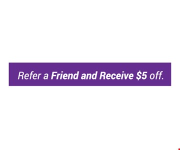 Refer a friend and receive $5off