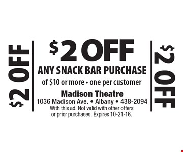 $2 OFF Any Snack bar Purchase of $10 or more • one per customer. With this ad. Not valid with other offers or prior purchases. Expires 10-21-16.