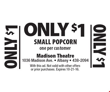 Only $1 Small popcorn one per customer. With this ad. Not valid with other offers or prior purchases. Expires 10-21-16.