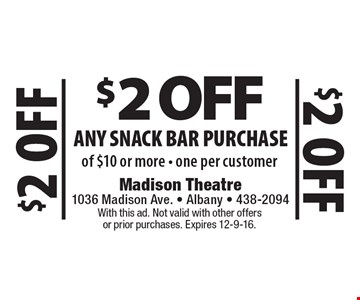 $2 off any snack bar purchase of $10 or more. . One per customer. With this ad. Not valid with other offers or prior purchases. Expires 12-9-16.