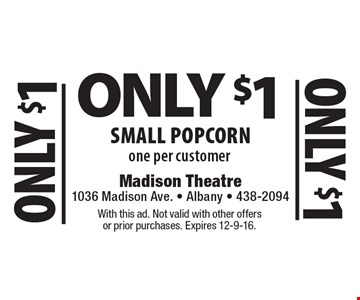 Only $1 for a small popcorn. One per customer. With this ad. Not valid with other offers or prior purchases. Expires 12-9-16.