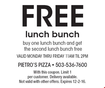 Free lunch bunch. Buy one lunch bunch and get the second lunch bunch free. Valid Monday thru Friday 11am til 2pm. With this coupon. Limit 1 per customer. Delivery available. Not valid with other offers. Expires 12-2-16.