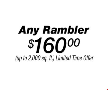 $160.00 Any Rambler. (up to 2,000 sq. ft.) Limited Time Offer