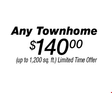 $140.00 Any Townhome. (up to 1,200 sq. ft.) Limited Time Offer