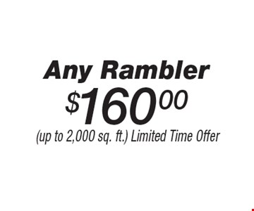 $160.00 Any Rambler. (up to 2,000 sq. ft.) Limited Time Offer.