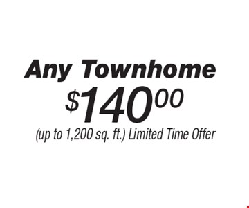 $140.00 Any Townhome. (up to 1,200 sq. ft.) Limited Time Offer.