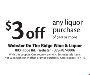 $3 off any liquor purchase of $40 or more. With this coupon. One coupon per visit. Excludes sale items. Not valid with other offers or prior purchases. Offer expires 11-4-16.