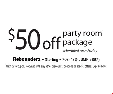 $50 off party room package scheduled on a Friday. With this coupon. Not valid with any other discounts, coupons or special offers. Exp. 6-3-16.
