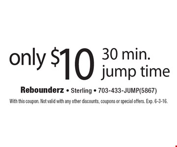 only $10 30 min. jump time. With this coupon. Not valid with any other discounts, coupons or special offers. Exp. 6-3-16.