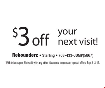 $3 off your next visit!. With this coupon. Not valid with any other discounts, coupons or special offers. Exp. 6-3-16.