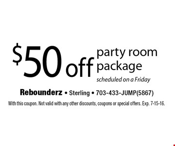$50 off party room package scheduled on a Friday. With this coupon. Not valid with any other discounts, coupons or special offers. Exp. 7-15-16.