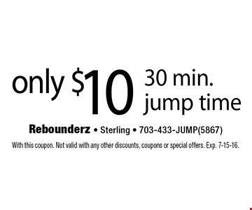 Only $10 for 30 min. jump time. With this coupon. Not valid with any other discounts, coupons or special offers. Exp. 7-15-16.