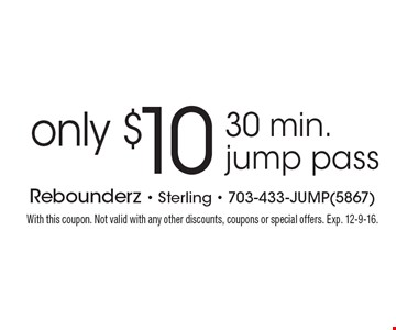 30 min. jump pass only $10. With this coupon. Not valid with any other discounts, coupons or special offers. Exp. 12-9-16.