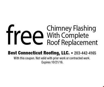 Free Chimney Flashing With Complete Roof Replacement. With this coupon. Not valid with prior work or contracted work. Expires 10/21/16.