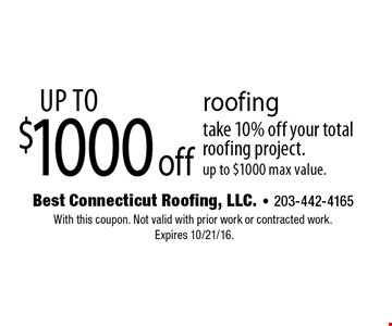 Ip to $1000 off roofing take 10% off your total roofing project. up to $1000 max value. With this coupon. Not valid with prior work or contracted work. Expires 10/21/16.
