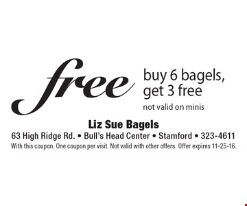Fee bagels. Buy 6 bagels, get 3 free. Not valid on minis. With this coupon. One coupon per visit. Not valid with other offers. Offer expires 11-25-16.