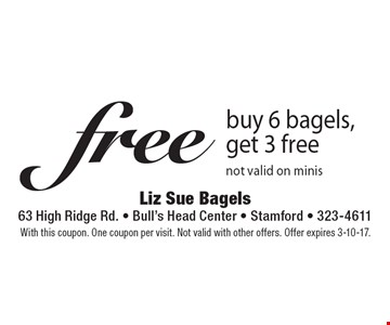 Free bagels. Buy 6 bagels, get 3 free. Not valid on minis. With this coupon. One coupon per visit. Not valid with other offers. Offer expires 3-10-17.