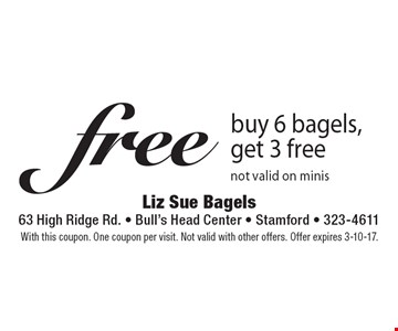 Free bagels buy 6 bagels, get 3 free. Not valid on minis. With this coupon. One coupon per visit. Not valid with other offers. Offer expires 3-10-17.