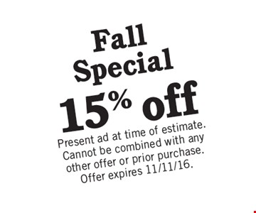Fall Special 15% off. Present ad at time of estimate. Cannot be combined with any other offer or prior purchase. Offer expires 11/11/16.