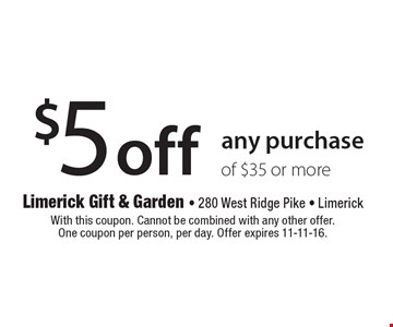 $5 off any purchase of $35 or more. With this coupon. Cannot be combined with any other offer. One coupon per person, per day. Offer expires 11-11-16.