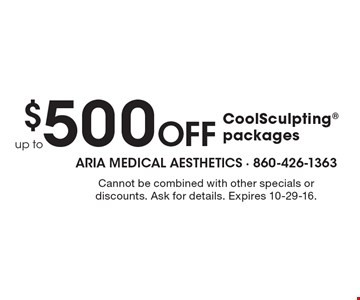 Up to $500 Off CoolSculpting packages. Cannot be combined with other specials or discounts. Ask for details. Expires 10-29-16.
