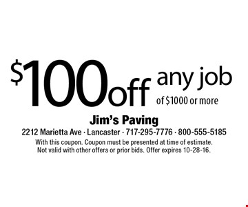 $100 off any job of $1000 or more. With this coupon. Coupon must be presented at time of estimate. Not valid with other offers or prior bids. Offer expires 10-28-16.
