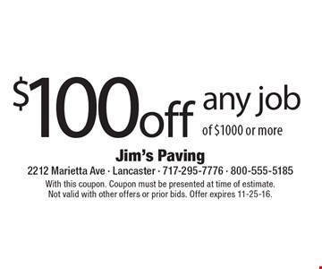 $100 off any job of $1000 or more. With this coupon. Coupon must be presented at time of estimate. Not valid with other offers or prior bids. Offer expires 11-25-16.