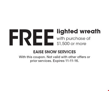 Free lighted wreath with purchase of $1,500 or more. With this coupon. Not valid with other offers or prior services. Expires 11-11-16.