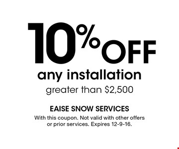10% Off any installation greater than $2,500. With this coupon. Not valid with other offers or prior services. Expires 12-9-16.