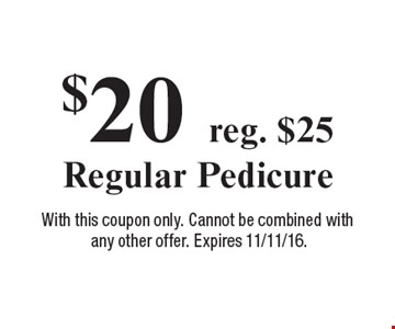 $20 reg. $25 Regular Pedicure. With this coupon only. Cannot be combined with any other offer. Expires 11/11/16.