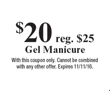 $20 reg. $25 Gel Manicure. With this coupon only. Cannot be combined with any other offer. Expires 11/11/16.