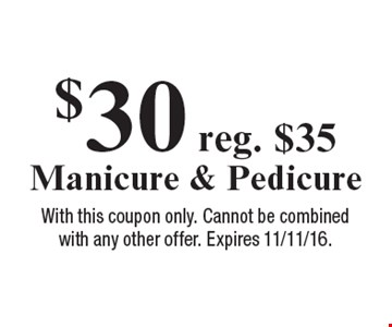 $30 reg. $35 Manicure & Pedicure. With this coupon only. Cannot be combined with any other offer. Expires 11/11/16.