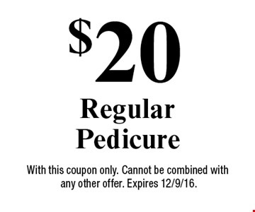 $20 Regular Pedicure. With this coupon only. Cannot be combined with any other offer. Expires 12/9/16.