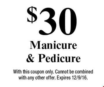 $30 Manicure & Pedicure. With this coupon only. Cannot be combined with any other offer. Expires 12/9/16.