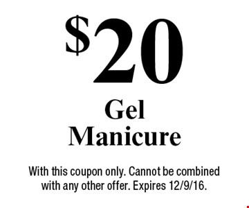 $20 Gel Manicure. With this coupon only. Cannot be combined with any other offer. Expires 12/9/16.