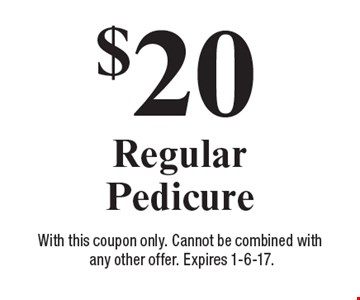 $20 Regular Pedicure. With this coupon only. Cannot be combined with any other offer. Expires 1-6-17.