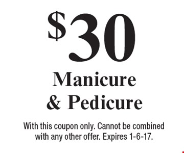 $30 Manicure & Pedicure. With this coupon only. Cannot be combined with any other offer. Expires 1-6-17.