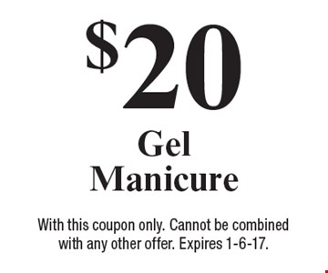 $20 Gel Manicure. With this coupon only. Cannot be combined with any other offer. Expires 1-6-17.