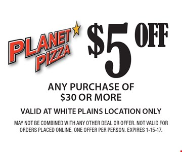 OFF$5any purchase of $30 or more VALID AT WHITE PLAINS LOCATION ONLY. MAY NOT BE COMBINED WITH ANY OTHER DEAL OR OFFER. NOT VALID FOR ORDERS PLACED ONLINE. ONE OFFER PER PERSON. EXPIRES 1-15-17.
