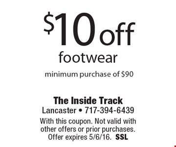 $10 off footwear. Minimum purchase of $90. With this coupon. Not valid with other offers or prior purchases. Offer expires 5/6/16. SSL