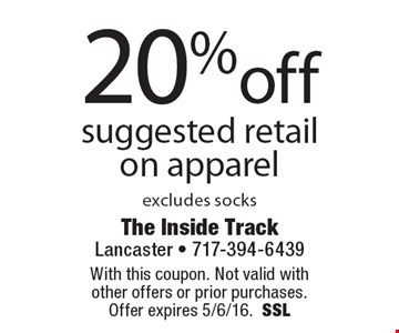 20% off suggested retail on apparel excludes socks. With this coupon. Not valid with other offers or prior purchases. Offer expires 5/6/16.SSL