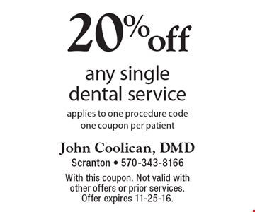 20% off any single dental service applies to one procedure code. one coupon per patient. With this coupon. Not valid with other offers or prior services. Offer expires 11-25-16.