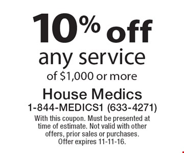 10% off any service of $1,000 or more. With this coupon. Must be presented at time of estimate. Not valid with other offers, prior sales or purchases. Offer expires 11-11-16.