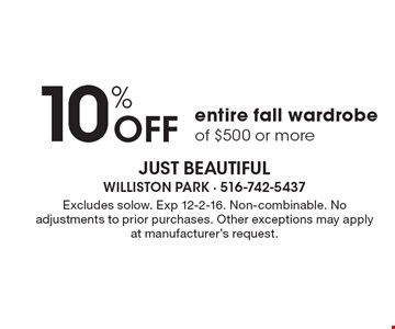 10% Off Entire fall wardrobe of $500 or more. Excludes solow. Exp 12-2-16. Non-combinable. No adjustments to prior purchases. Other exceptions may apply at manufacturer's request.