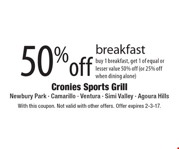 50% off breakfast. Buy 1 breakfast, get 1 of equal or lesser value 50% off (or 25% off when dining alone). With this coupon. Not valid with other offers. Offer expires 2-3-17.