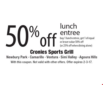 50% off lunch entree. Buy 1 lunch entree, get 1 of equal or lesser value 50% off (or 25% off when dining alone). With this coupon. Not valid with other offers. Offer expires 2-3-17.