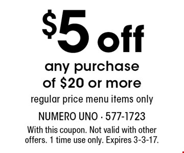 $5 off any purchase of $20 or more regular price menu items only. With this coupon. Not valid with otheroffers. 1 time use only. Expires 3-3-17.