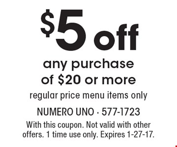 $5 off any purchase of $20 or more, regular price menu items only. With this coupon. Not valid with other offers. 1 time use only. Expires 1-27-17.