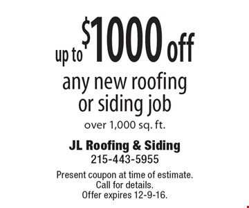 up to $1000 off any new roofingor siding job over 1,000 sq. ft.. Present coupon at time of estimate. Call for details.Offer expires 12-9-16.