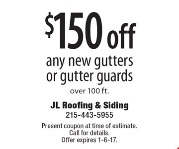 $150 off any new gutters or gutter guards over 100 ft. Present coupon at time of estimate. Call for details. Offer expires 1-6-17.